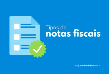 """Conheça os principais tipos de notas fiscais - Na imagem de fundo azul temos um ícone representando um documento com um """"check"""" em verde, acompanhado do texto """"Tipos de notas fiscais"""", e no rodapé do canto inferior direito o endereço do Blog Eficiência Fiscal."""